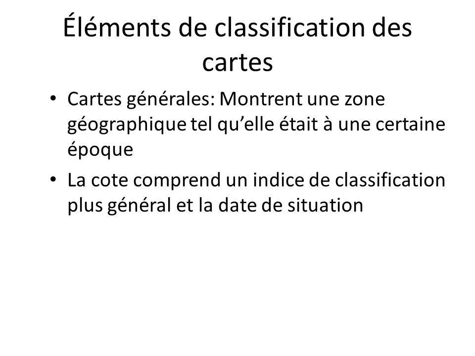 Éléments de classification des cartes Cartes générales: Montrent une zone géographique tel qu'elle était à une certaine époque La cote comprend un indice de classification plus général et la date de situation