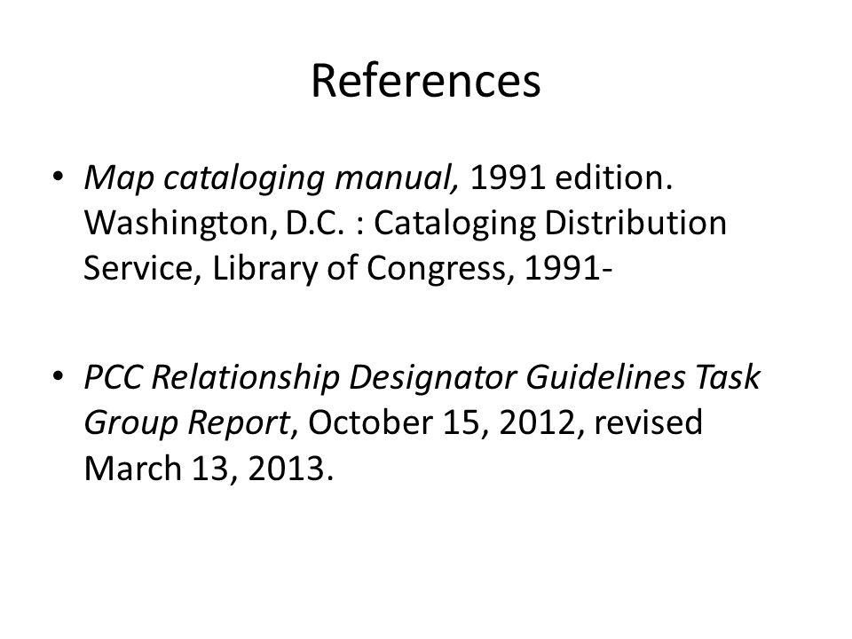 References Map cataloging manual, 1991 edition.Washington, D.C.