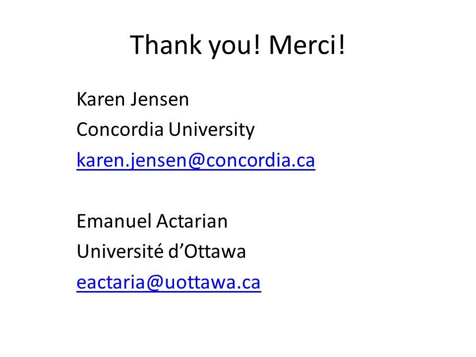 Thank you! Merci! Karen Jensen Concordia University karen.jensen@concordia.ca Emanuel Actarian Université d'Ottawa eactaria@uottawa.ca