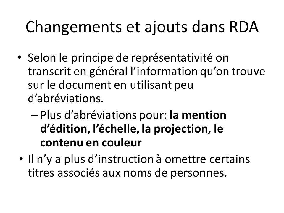 Changements et ajouts dans RDA Selon le principe de représentativité on transcrit en général l'information qu'on trouve sur le document en utilisant peu d'abréviations.