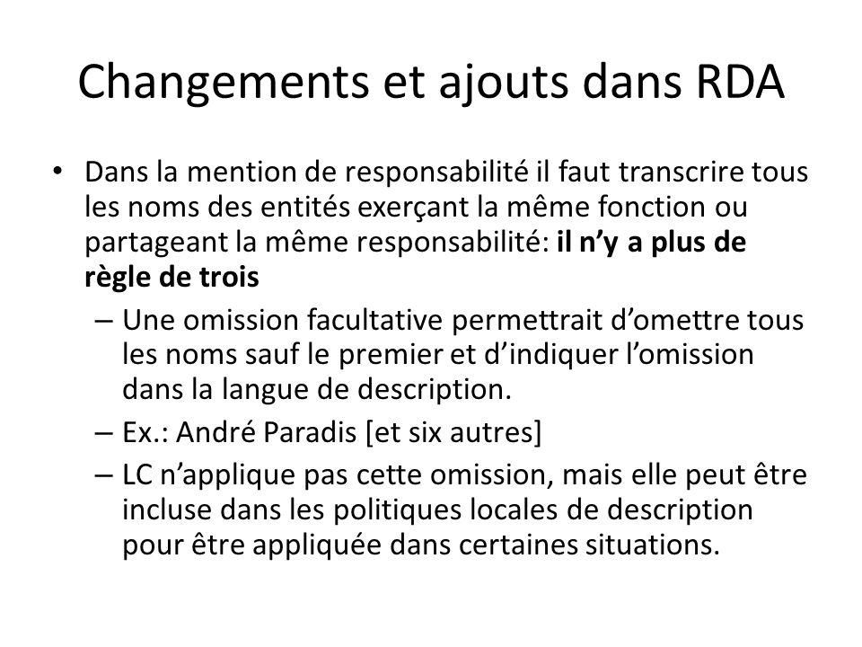 Changements et ajouts dans RDA Dans la mention de responsabilité il faut transcrire tous les noms des entités exerçant la même fonction ou partageant