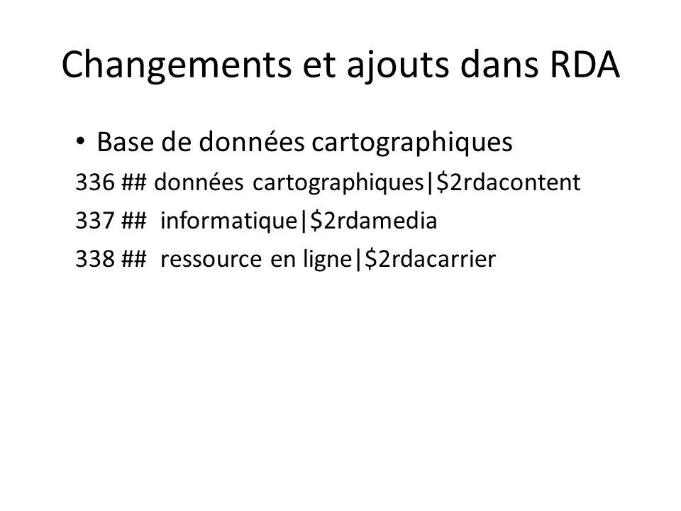 Changements et ajouts dans RDA Base de données cartographiques 336 ## données cartographiques|$2rdacontent 337 ## informatique|$2rdamedia 338 ## resso