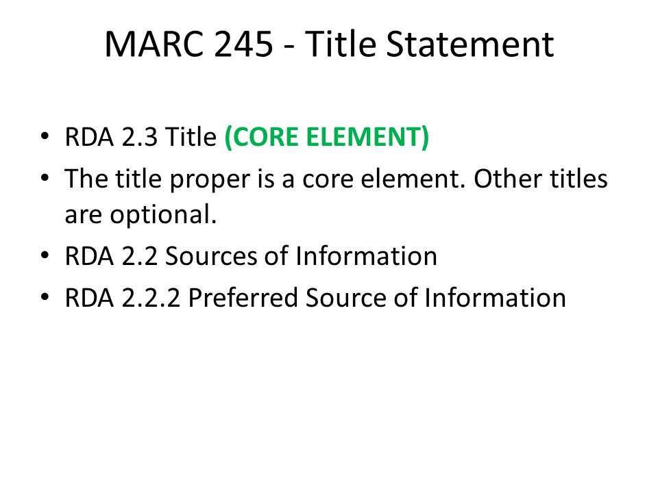 MARC 245 - Title Statement RDA 2.3 Title (CORE ELEMENT) The title proper is a core element.