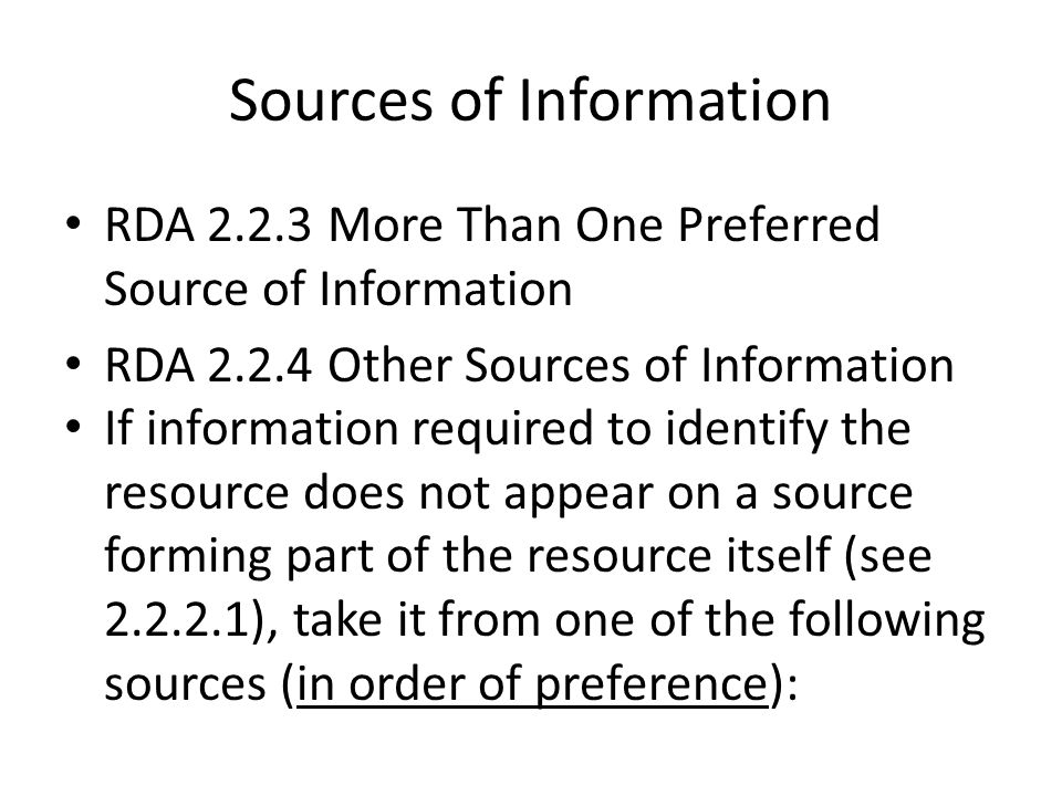 Sources of Information RDA 2.2.3 More Than One Preferred Source of Information RDA 2.2.4 Other Sources of Information If information required to ident