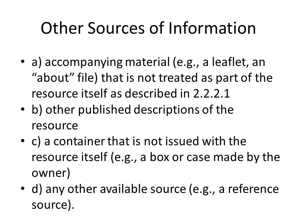 "Other Sources of Information a) accompanying material (e.g., a leaflet, an ""about"" file) that is not treated as part of the resource itself as describ"