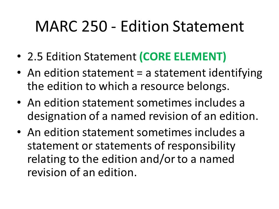 MARC 250 - Edition Statement 2.5 Edition Statement (CORE ELEMENT) An edition statement = a statement identifying the edition to which a resource belongs.