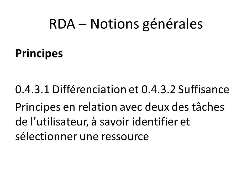 RDA – Notions générales Principes 0.4.3.1 Différenciation et 0.4.3.2 Suffisance Principes en relation avec deux des tâches de l'utilisateur, à savoir