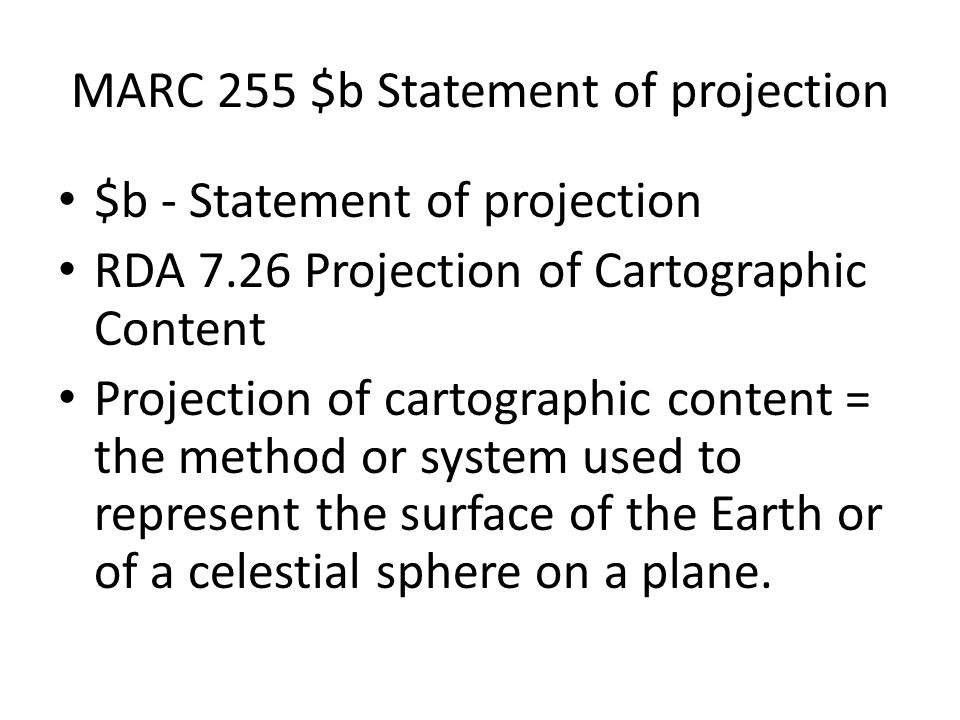 MARC 255 $b Statement of projection $b - Statement of projection RDA 7.26 Projection of Cartographic Content Projection of cartographic content = the