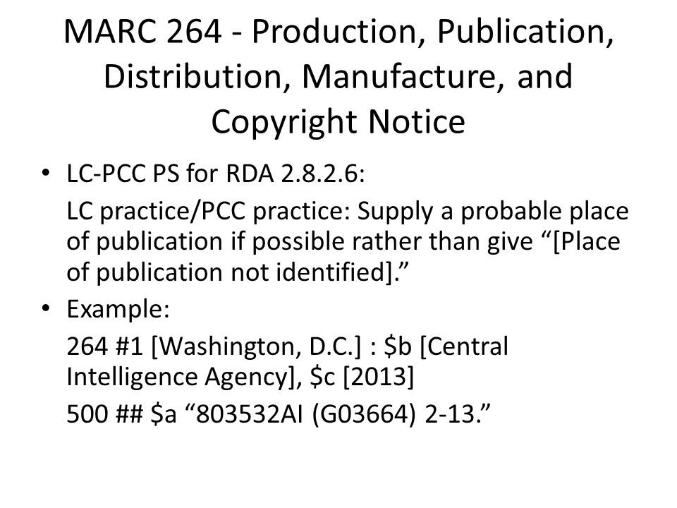 MARC 264 - Production, Publication, Distribution, Manufacture, and Copyright Notice LC-PCC PS for RDA 2.8.2.6: LC practice/PCC practice: Supply a prob