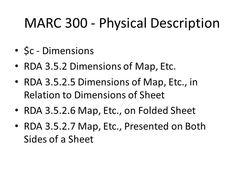 MARC 300 - Physical Description $c - Dimensions RDA 3.5.2 Dimensions of Map, Etc.