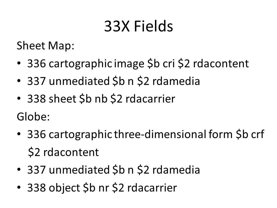 33X Fields Sheet Map: 336 cartographic image $b cri $2 rdacontent 337 unmediated $b n $2 rdamedia 338 sheet $b nb $2 rdacarrier Globe: 336 cartographi