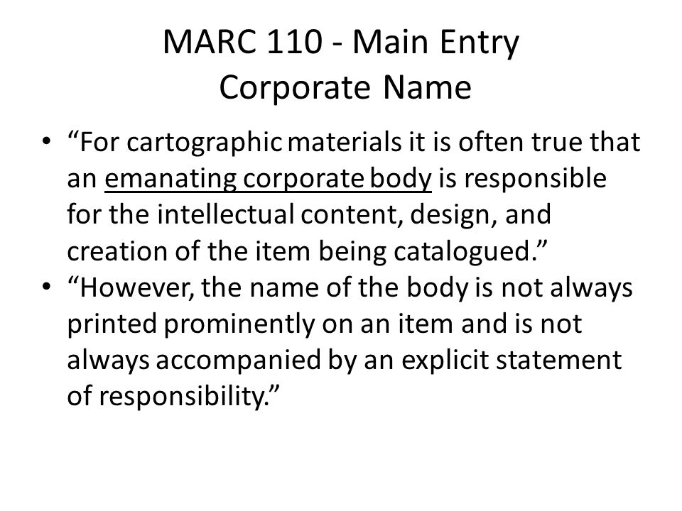 "MARC 110 - Main Entry Corporate Name ""For cartographic materials it is often true that an emanating corporate body is responsible for the intellectual"
