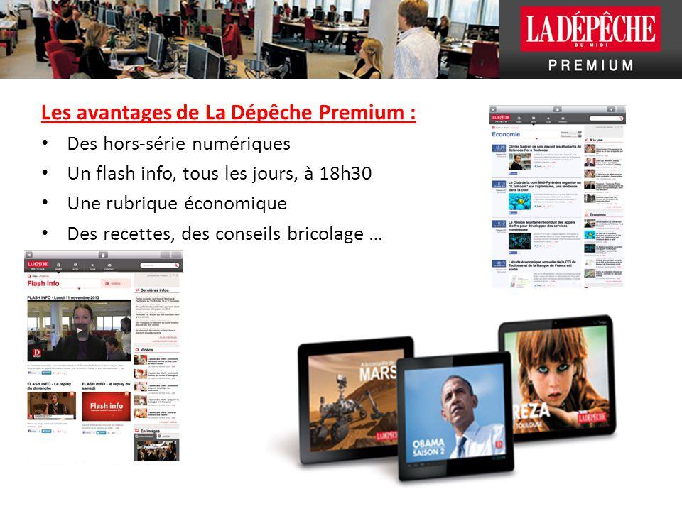 Les avantages de La Dépêche Premium : Des hors-série numériques Un flash info, tous les jours, à 18h30 Une rubrique économique Des recettes, des conse