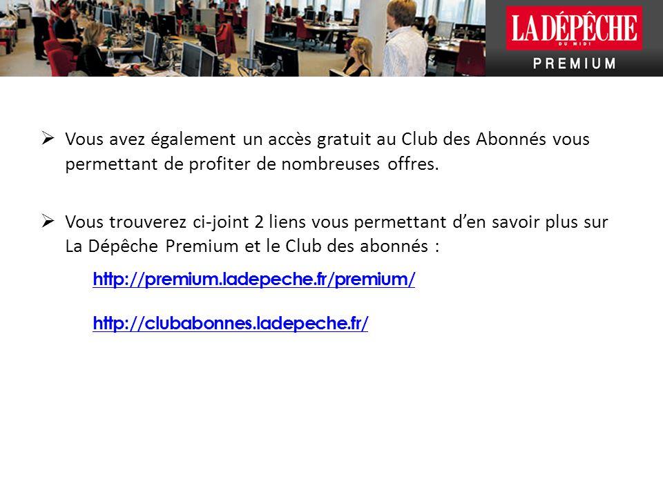  Vous avez également un accès gratuit au Club des Abonnés vous permettant de profiter de nombreuses offres.  Vous trouverez ci-joint 2 liens vous pe
