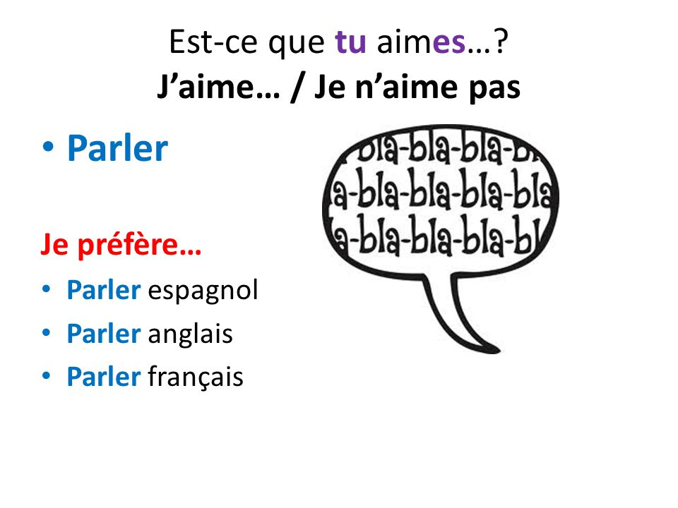 Est-ce que tu aimes…? J'aime… / Je n'aime pas Parler Je préfère… Parler espagnol Parler anglais Parler français
