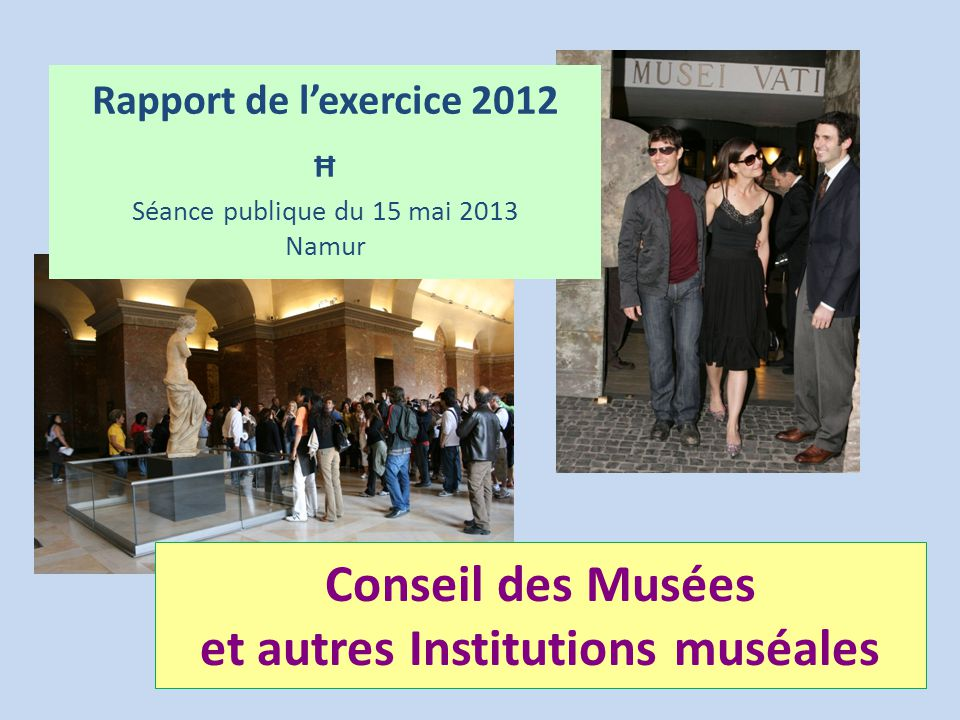 Conseil des Musées et autres Institutions muséales Rapport de l'exercice 2012 Ħ Séance publique du 15 mai 2013 Namur