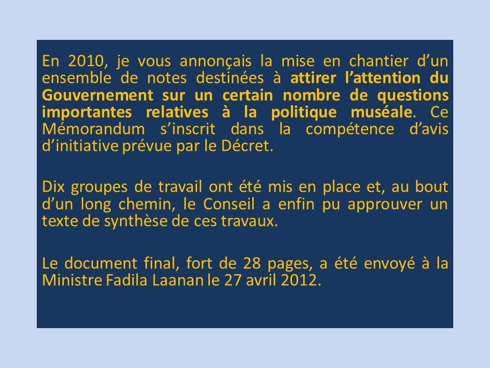 En 2010, je vous annonçais la mise en chantier d'un ensemble de notes destinées à attirer l'attention du Gouvernement sur un certain nombre de questions importantes relatives à la politique muséale.