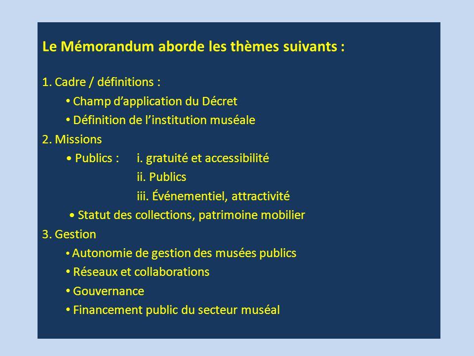 Le Mémorandum aborde les thèmes suivants : 1. Cadre / définitions : Champ d'application du Décret Définition de l'institution muséale 2. Missions Publ