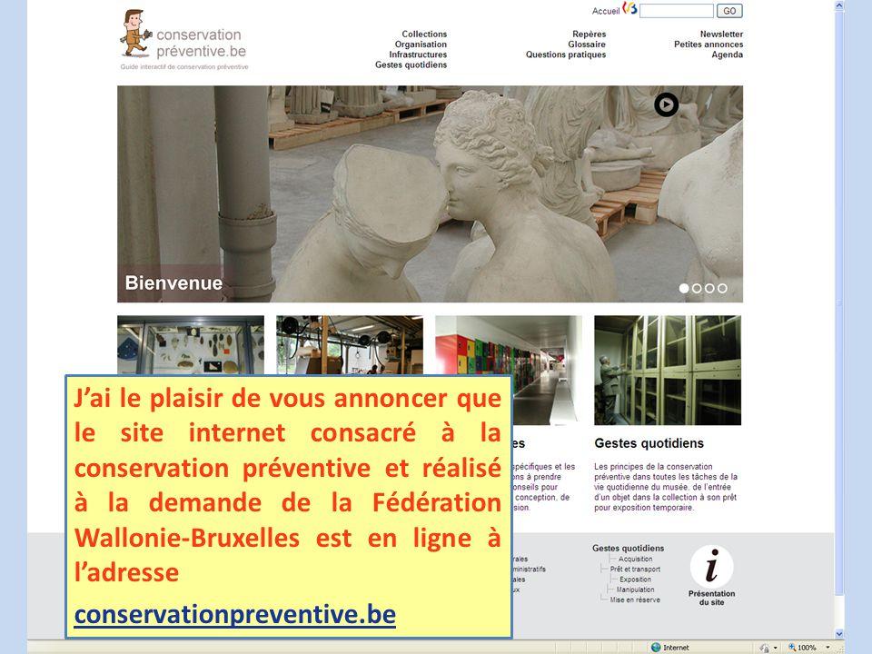 J'ai le plaisir de vous annoncer que le site internet consacré à la conservation préventive et réalisé à la demande de la Fédération Wallonie-Bruxelles est en ligne à l'adresse conservationpreventive.be