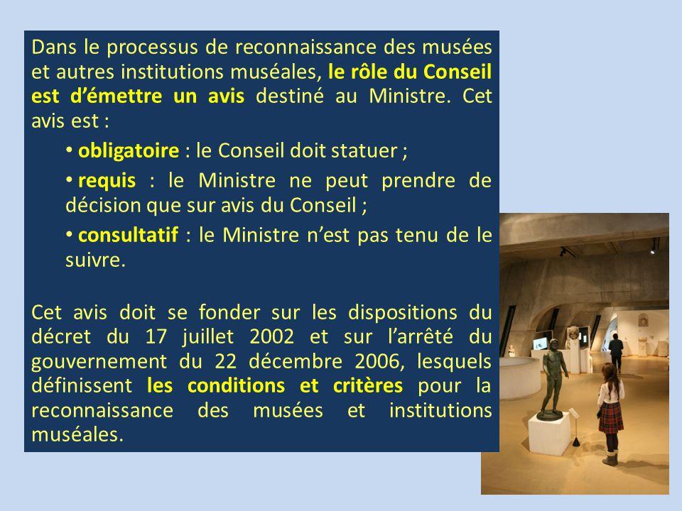 Dans le processus de reconnaissance des musées et autres institutions muséales, le rôle du Conseil est d'émettre un avis destiné au Ministre. Cet avis