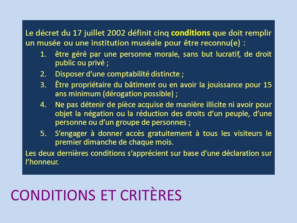 CONDITIONS ET CRITÈRES Le décret du 17 juillet 2002 définit cinq conditions que doit remplir un musée ou une institution muséale pour être reconnu(e)