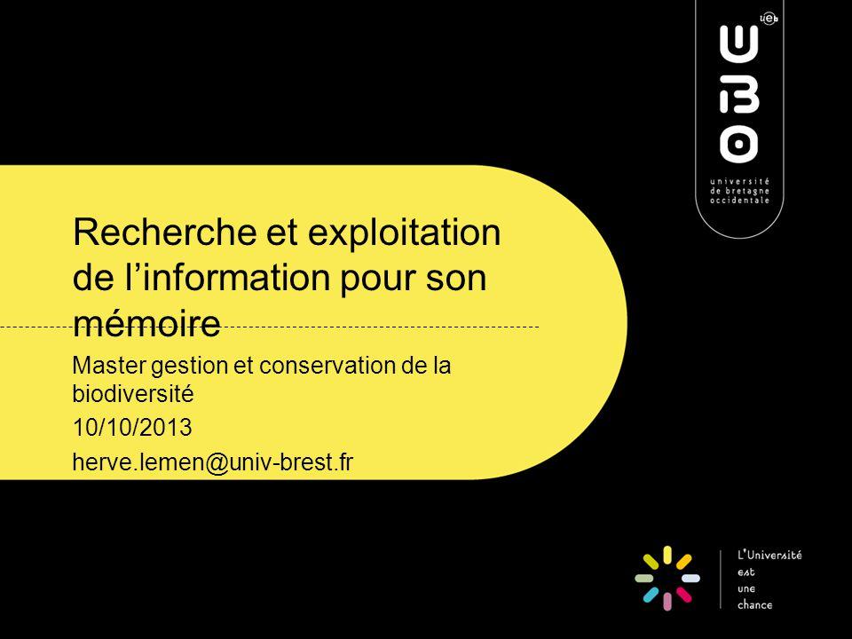 Recherche et exploitation de l'information pour son mémoire Master gestion et conservation de la biodiversité 10/10/2013 herve.lemen@univ-brest.fr