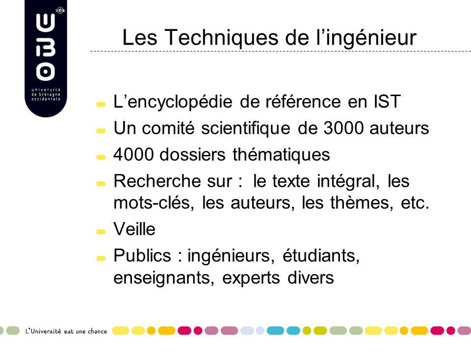Les Techniques de l'ingénieur L'encyclopédie de référence en IST Un comité scientifique de 3000 auteurs 4000 dossiers thématiques Recherche sur : le texte intégral, les mots-clés, les auteurs, les thèmes, etc.