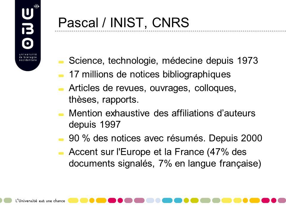 Pascal / INIST, CNRS Science, technologie, médecine depuis 1973 17 millions de notices bibliographiques Articles de revues, ouvrages, colloques, thèses, rapports.