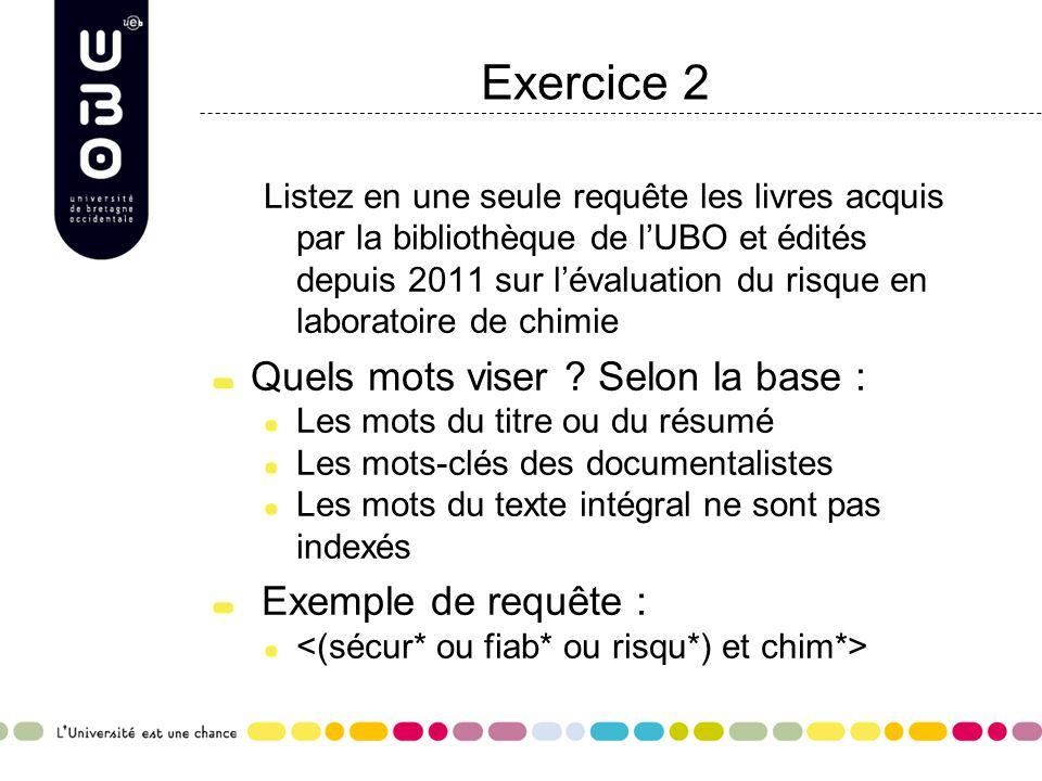 Exercice 2 Listez en une seule requête les livres acquis par la bibliothèque de l'UBO et édités depuis 2011 sur l'évaluation du risque en laboratoire de chimie Quels mots viser .