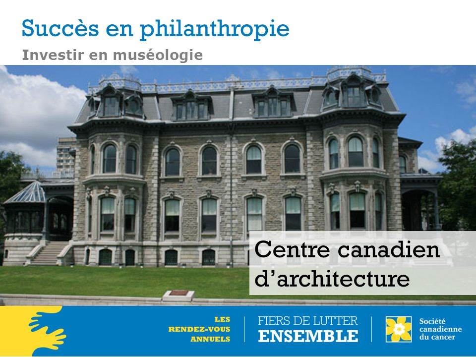 Investir en muséologie Centre canadien d'architecture Succès en philanthropie
