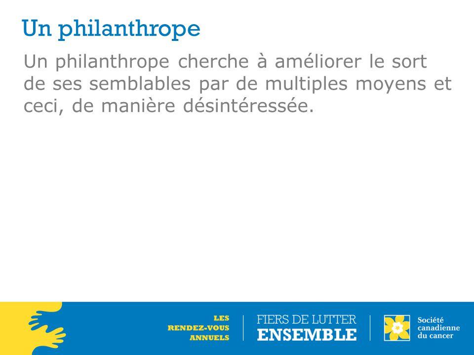 Un philanthrope cherche à améliorer le sort de ses semblables par de multiples moyens et ceci, de manière désintéressée.
