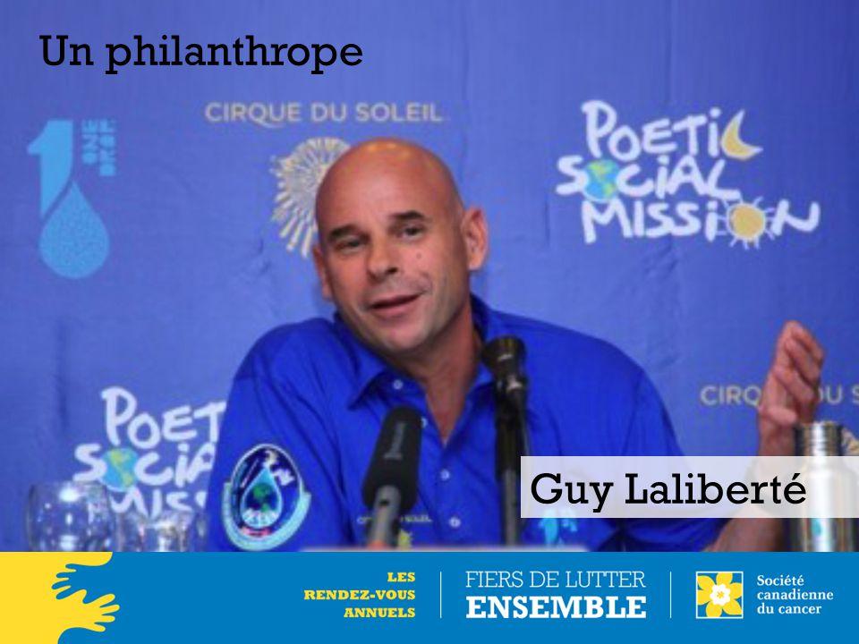 Un philanthrope Guy Laliberté