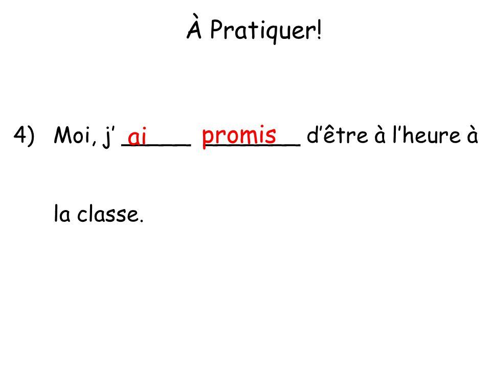 À Pratiquer! 4) Moi, j' _____ _______ d'être à l'heure à la classe. ai promis