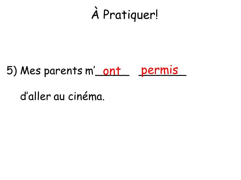 À Pratiquer! 5)Mes parents m'_____ _______ d'aller au cinéma. ont permis