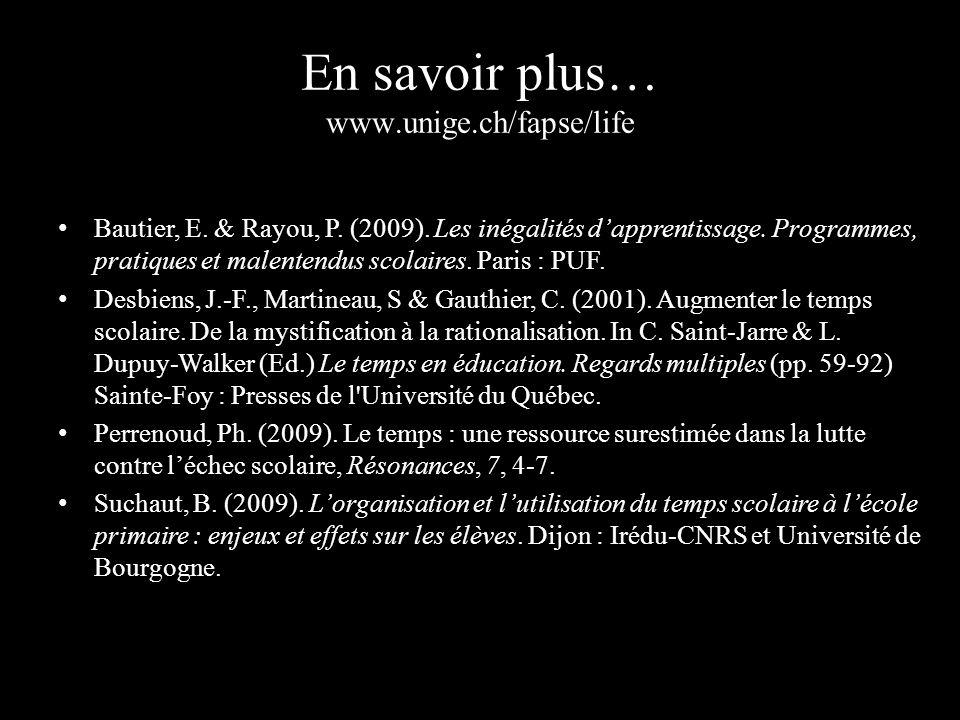 En savoir plus… www.unige.ch/fapse/life Bautier, E.