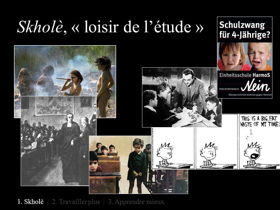 Skholè, « loisir de l'étude » 1. Skholè | 2. Travailler plus | 3. Apprendre mieux