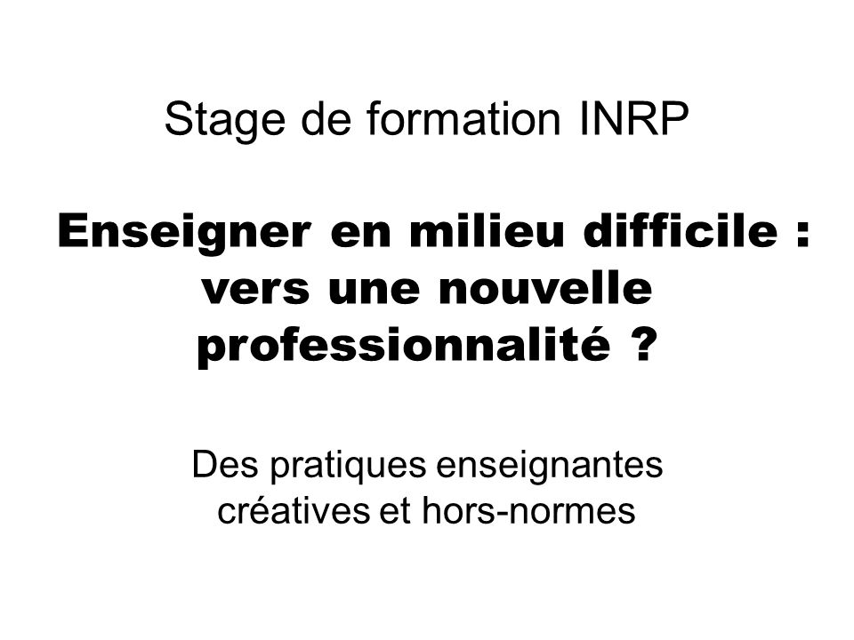 Stage de formation INRP Enseigner en milieu difficile : vers une nouvelle professionnalité .