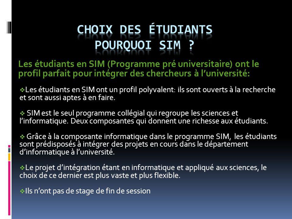 Les étudiants en SIM (Programme pré universitaire) ont le profil parfait pour intégrer des chercheurs à l'université:  Les étudiants en SIM ont un profil polyvalent: ils sont ouverts à la recherche et sont aussi aptes à en faire.