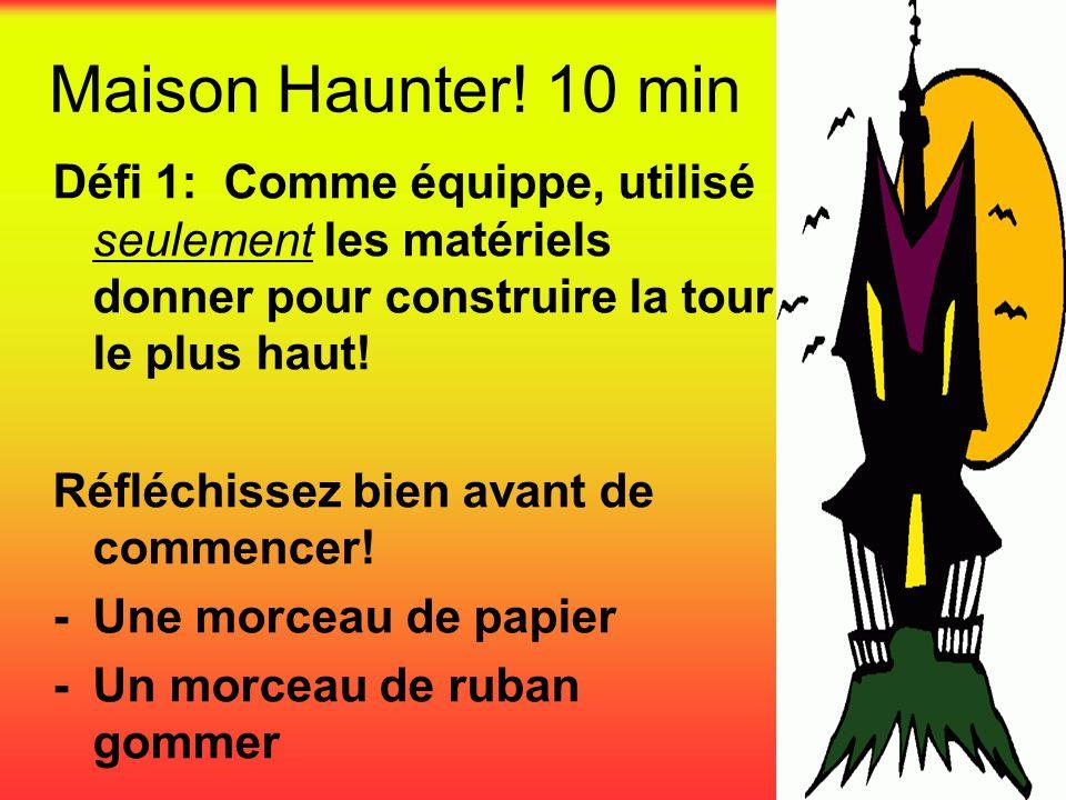 Maison Haunter! 10 min Défi 1: Comme équippe, utilisé seulement les matériels donner pour construire la tour le plus haut! Réfléchissez bien avant de