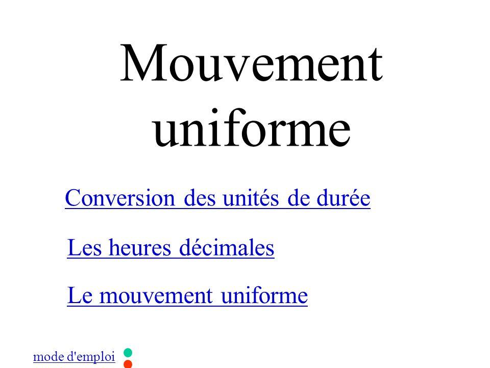 Mouvement uniforme Conversion des unités de durée Les heures décimales Le mouvement uniforme mode d emploi