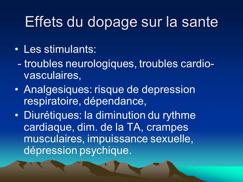 Effets du dopage sur la sante Les stimulants: - troubles neurologiques, troubles cardio- vasculaires, Analgesiques: risque de depression respiratoire,