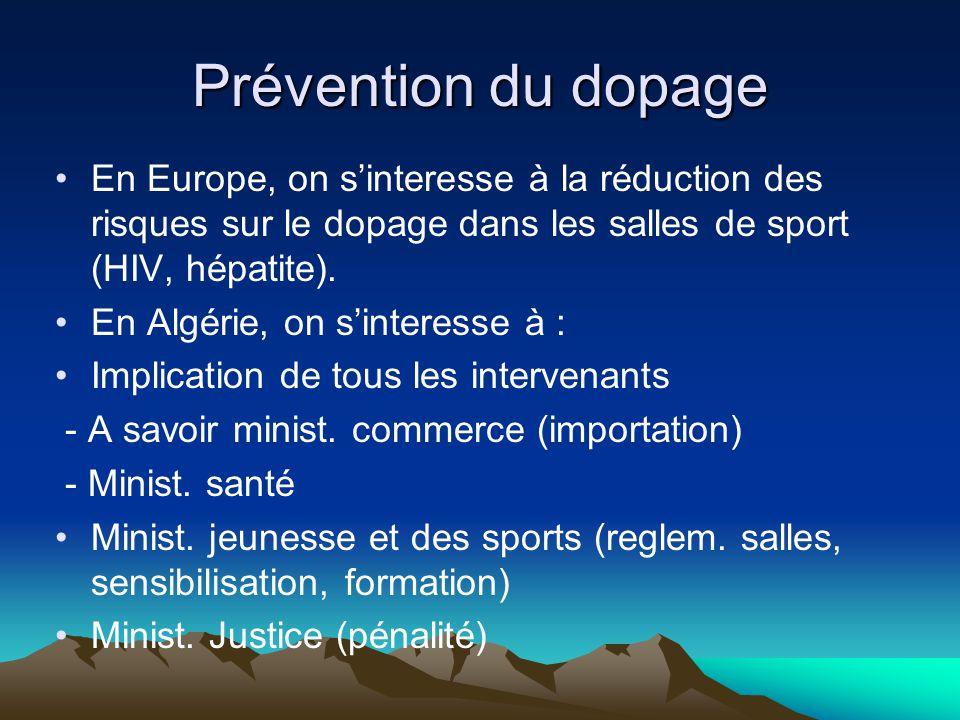 Prévention du dopage En Europe, on s'interesse à la réduction des risques sur le dopage dans les salles de sport (HIV, hépatite). En Algérie, on s'int