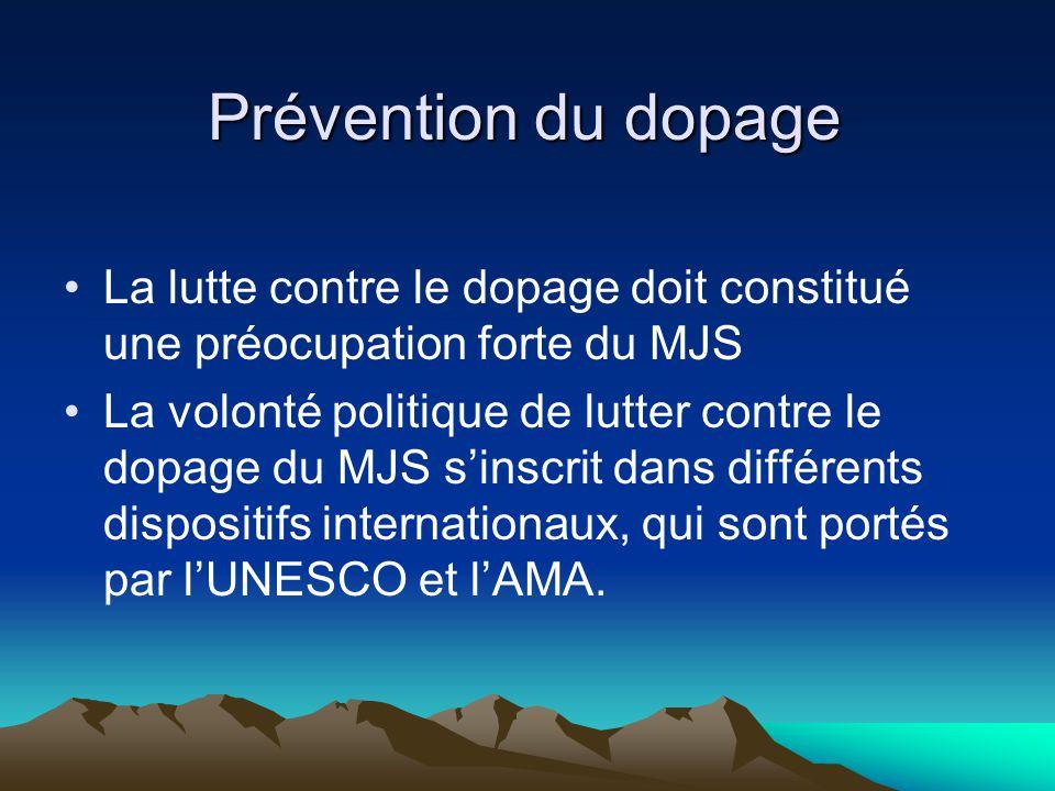 Prévention du dopage La lutte contre le dopage doit constitué une préocupation forte du MJS La volonté politique de lutter contre le dopage du MJS s'i