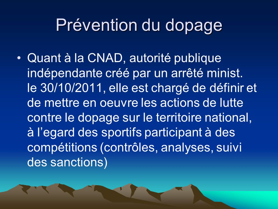 Prévention du dopage Quant à la CNAD, autorité publique indépendante créé par un arrêté minist. le 30/10/2011, elle est chargé de définir et de mettre