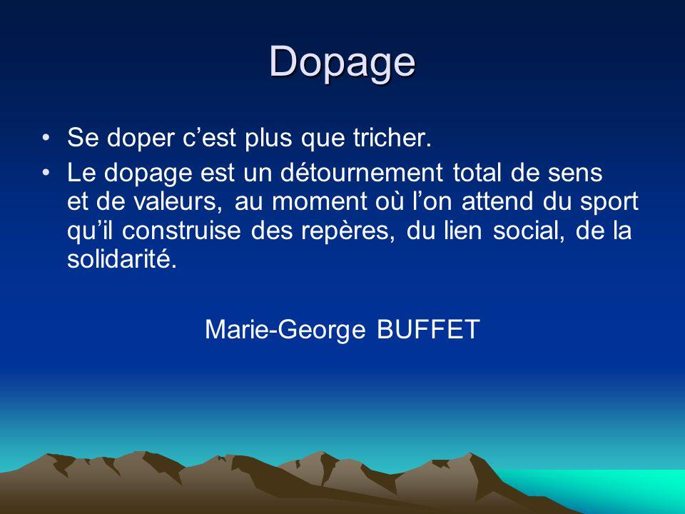 Dopage Se doper c'est plus que tricher. Le dopage est un détournement total de sens et de valeurs, au moment où l'on attend du sport qu'il construise
