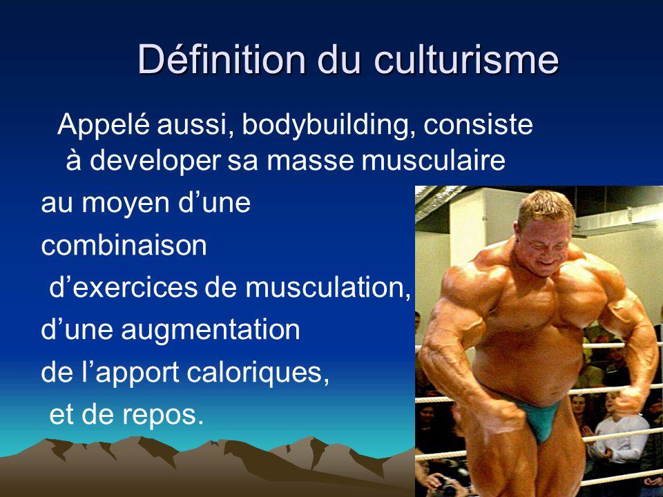 Définition du culturisme Appelé aussi, bodybuilding, consiste à developer sa masse musculaire au moyen d'une combinaison d'exercices de musculation, d