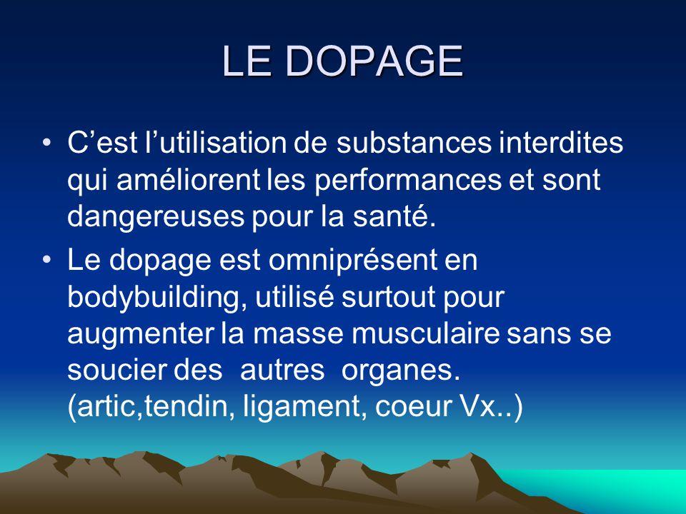 LE DOPAGE C'est l'utilisation de substances interdites qui améliorent les performances et sont dangereuses pour la santé. Le dopage est omniprésent en