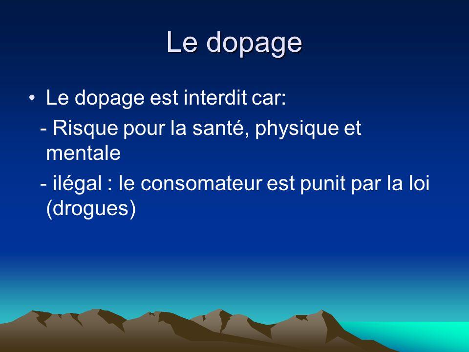 Le dopage Le dopage est interdit car: - Risque pour la santé, physique et mentale - ilégal : le consomateur est punit par la loi (drogues)
