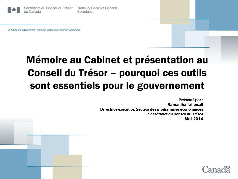 Mémoire au Cabinet et présentation au Conseil du Trésor – pourquoi ces outils sont essentiels pour le gouvernement Présenté par : Samantha Tattersall