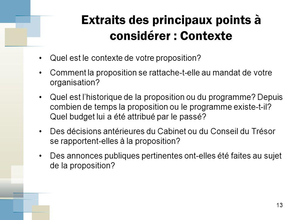 Extraits des principaux points à considérer : Contexte Quel est le contexte de votre proposition? Comment la proposition se rattache-t-elle au manda